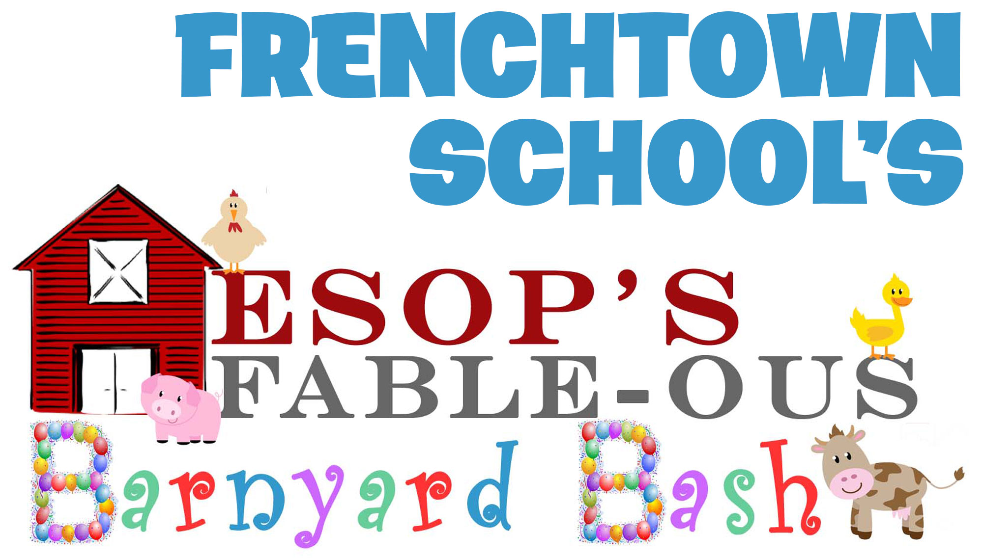 AESOP'S FABLE-OUS BARNYARD BASH  <h6>Presented by Frenchtown School  </h6><h5>April 7 & 8  </h5>