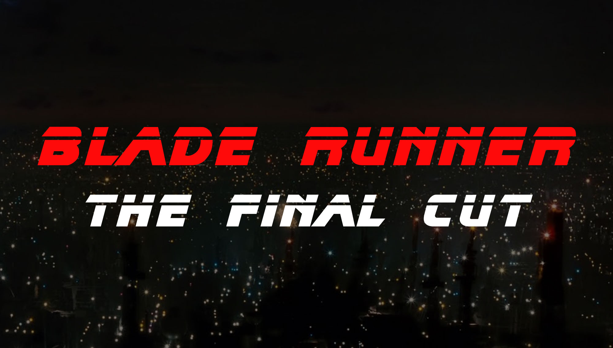 BLADE RUNNER: FINAL CUT VERSION  <H5>January 5  </h5>