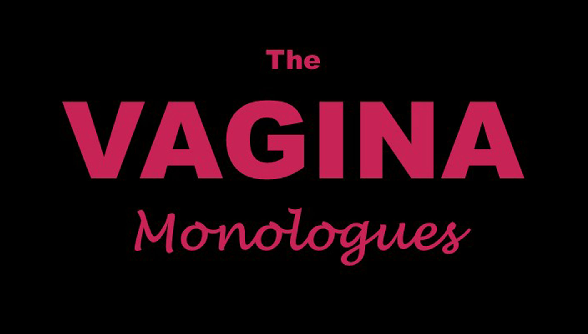 THE VAGINA MONOLOGUES  <h5>February 17  </h5>